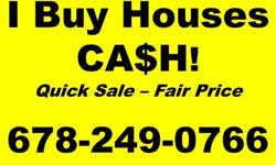 Attention Atlanta Home Owners! I Buy Houses when others can't! Any Price.Any Condition. I'm not a real estate agent.I'm a regular person just like you who buys houses in your area. I don't sell your information to any one. When you call me or fill out